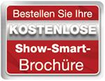Bestellen Sie Ihre KOSTENLOSE Show-Smart-Broschüre